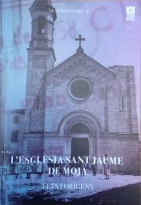 """Dijous es presenta el quadern """"L'església Sant Jaume de Moja. Fets i orígens"""""""